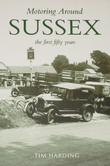 Motoring around Sussex, The First Fifty Years, by Tim Harding